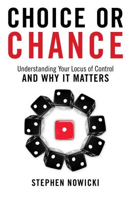 Choice or Chance: Understanding Your Locus of Control and Why It Matters - Nowicki, Stephen