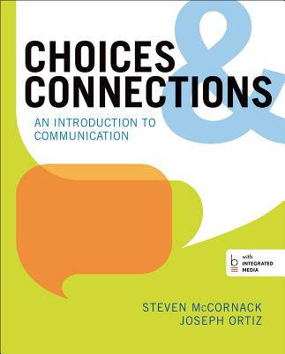 Choices & Connections: An Introduction to Communication - McCornack, Steven, and Ortiz, Joseph
