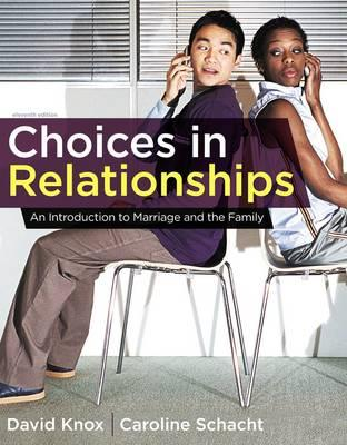 Choices in Relationships: An Introduction to Marriage and the Family - Knox, David, and Schacht, Caroline