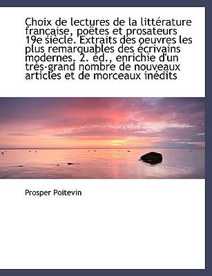 Choix de Lectures de La Litt Rature Fran Aise, Po Tes Et Prosateurs 19e Si Cle. Extraits Des Oeuvres - Poitevin, Prosper