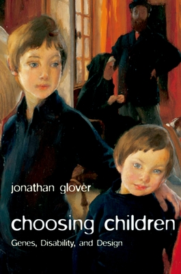 Choosing Children: Genes, Disability, and Design - Glover, Jonathan, Prof.
