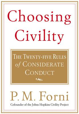 Choosing Civility: The Twenty-Five Rules of Considerate Conduct - Forni, P M