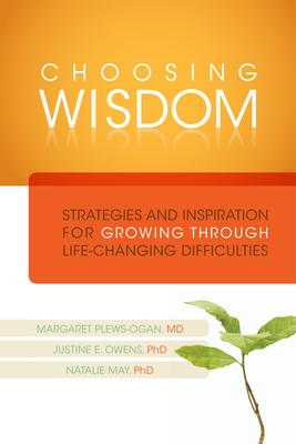 Choosing Wisdom: Strategies and Inspiration for Growing Through Life-Changing Difficulties - Plews-Ogan, Margaret