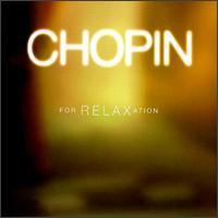 Chopin for Relaxation - Andrei Nikolsky (piano); Emanuel Ax (piano); G�za Anda (piano); John Browning (piano); Peter Serkin (piano);...
