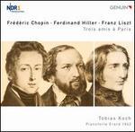 Chopin, Hiller, Liszt: Trois amis ? Paris