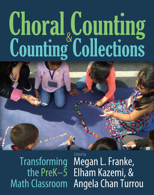 Choral Counting & Counting Collections: Transforming the Prek-5 Math Classroom - Franke, Megan L, and Kazemi, Elham, and Turrou, Angela Chan