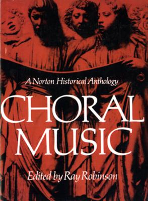 Choral Music: A Norton Historical Anthology - Robinson, Ray (Editor)