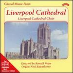 Choral Music from Liverpool Cathedral - Noel Rawsthorne (organ); Liverpool Cathedral Choristers (choir, chorus)
