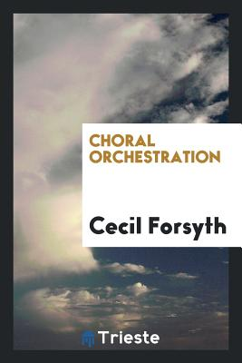 Choral Orchestration - Forsyth, Cecil