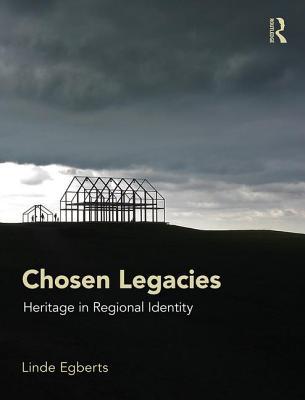 Chosen Legacies: Heritage in Regional Identity - Egberts, Linde