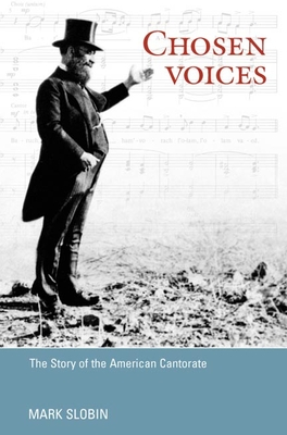 Chosen Voices: The Story of the American Cantorate - Slobin, Mark