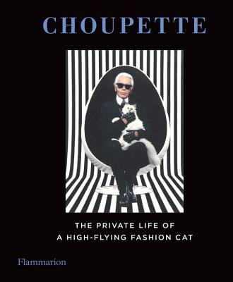Choupette: The Private Life of a High-Flying Fashion Cat - Lagerfeld, Karl (Photographer), and Mauries, Patrick (Compiled by), and Napias, Jean-Christophe (Compiled by)
