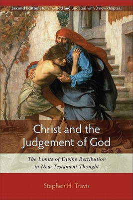 Christ and the Judgement of God: The Limits of Divine Retribution in New Testament Thought - Travis, Stephen H