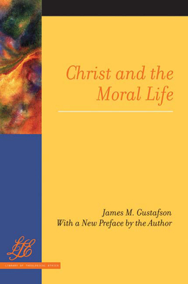 Christ and the Moral Life - Gustafson, James M