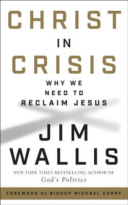 Christ in Crisis: Why We Need to Reclaim Jesus - Wallis, Jim