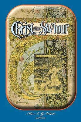 Christ Our Saviour - White, E G