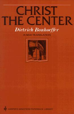 Christ the Center - Bonhoeffer, Dietrich