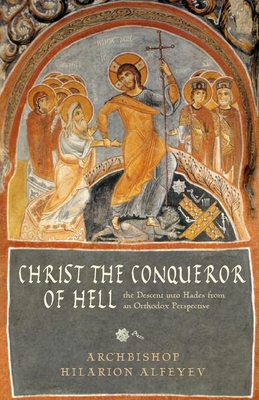 Christ the Conqueror of Hell: The Descent into Hades from the Orthodox Perspective - Alfeyev, Hilarion, Bishop