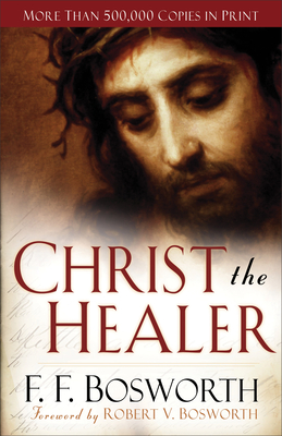 Christ the Healer - Bosworth, F F, and Bosworth, Robert (Foreword by)