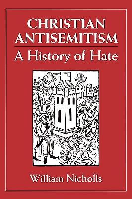Christian Antisemitism: A History of Hate - Nicholls, William