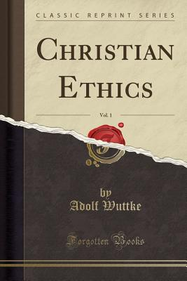 Christian Ethics, Vol. 1 (Classic Reprint) - Wuttke, Adolf