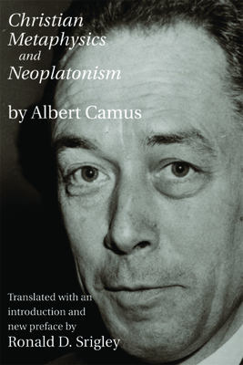 Christian Metaphysics and Neoplatonism - Camus, Albert, and Srigley, Ronald (Translated by), and Brague, Remi (Epilogue by)