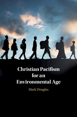 Christian Pacifism for an Environmental Age - Douglas, Mark