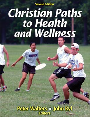 Christian Paths to Health and Wellness 2nd Edition - Walters, Peter, Dr., and Byl, John