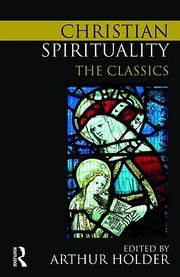 Christian Spirituality: The Classics - Holder, Arthur (Editor)