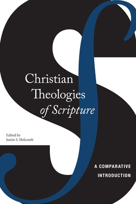 Christian Theologies of Scripture: A Comparative Introduction - Holcomb, Justin S (Editor)
