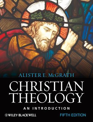 Christian Theology: An Introduction - McGrath, Alister E, Professor, and McGrath
