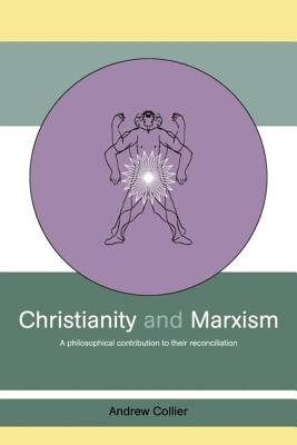 Christianity and Marxism: A Philosophical Contribution to Their Reconciliation - Collier, Andrew