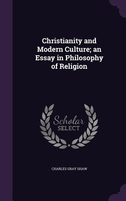 Christianity and Modern Culture; An Essay in Philosophy of Religion - Shaw, Charles Gray