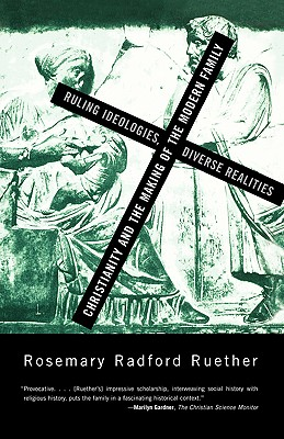 Christianity and the Making of the Modern Family - Ruether, Rosemary R