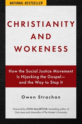 Christianity and Wokeness: How the Social Justice Movement Is Hijacking the Gospel - And the Way to Stop It - Strachan, Owen, and MacArthur, John (Foreword by)