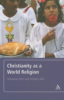 Christianity as a World Religion - Kim, Sebastian, and Kim, Kirsteen