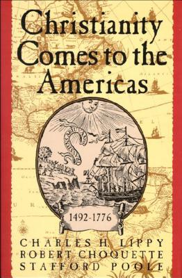 Christianity Comes to the Americas 1492-1776 - Lippy, Charles