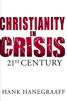 Christianity in Crisis: 21st Century - Hanegraaff, Hank