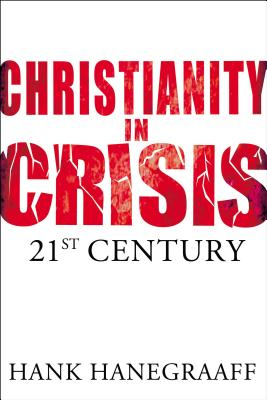 Christianity in Crisis: The 21st Century - Hanegraaff, Hank