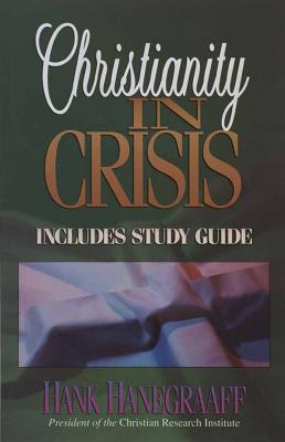 Christianity in Crisis with Study Guide - Hanegraaff, Hank
