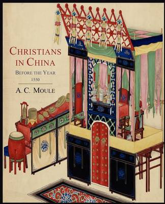 Christians in China Before the Year 1550 - Moule, A C
