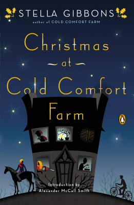 Christmas at Cold Comfort Farm - Gibbons, Stella, and Smith, Alexander McCall (Introduction by)
