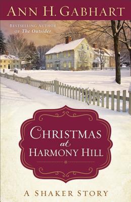 Christmas at Harmony Hill: A Shaker Story - Gabhart, Ann H