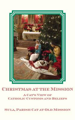 Christmas at the Mission: A Cat's View of Catholic Customs and Beliefs - Parish Cat at Old Mission, Sula