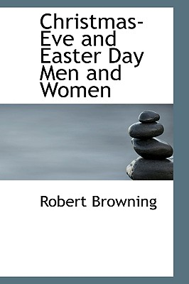 Christmas-Eve and Easter Day Men and Women - Browning, Robert
