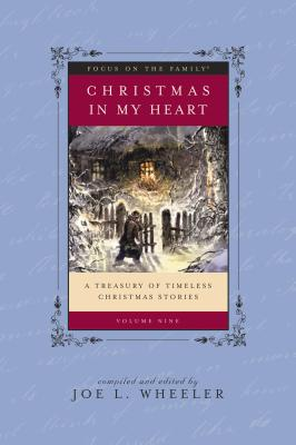Christmas in My Heart, Vol. 9: A Treasury of Timeless Christmas Stories - Wheeler, Joe, Ph.D. (Editor)