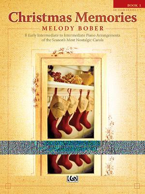 Christmas Memories, Bk 1: 8 Early Intermediate to Intermediate Piano Arrangements of the Season's Most Nostalgic Carols - Bober, Melody