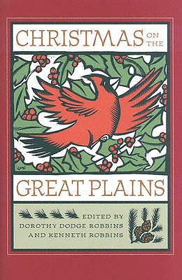 Christmas on the Great Plains - Robbins, Dorothy Dodge (Editor)