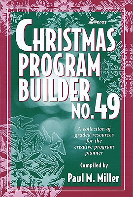 Christmas Program Builder No. 49: Collection of Graded Resources for the Creative Program Planner - Miller, Paul M