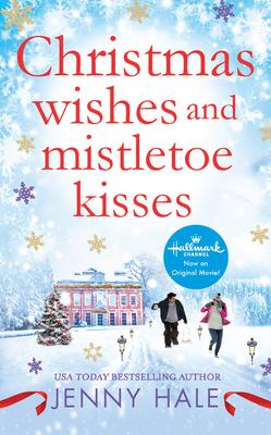 Christmas Wishes and Mistletoe Kisses: A Feel-Good Christmas Romance - Hale, Jenny